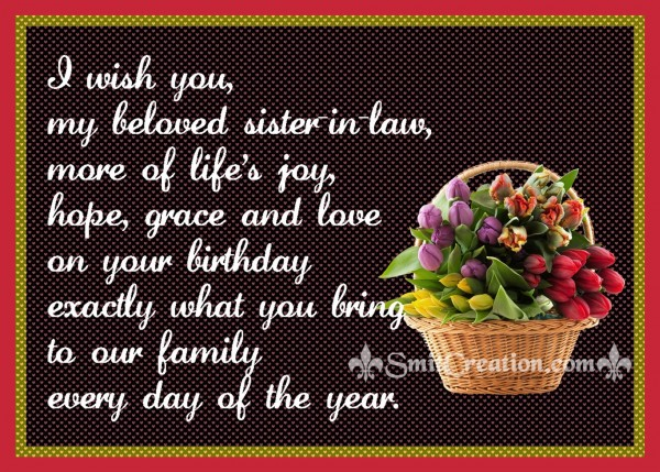 I wish you,  my beloved sister-in-law