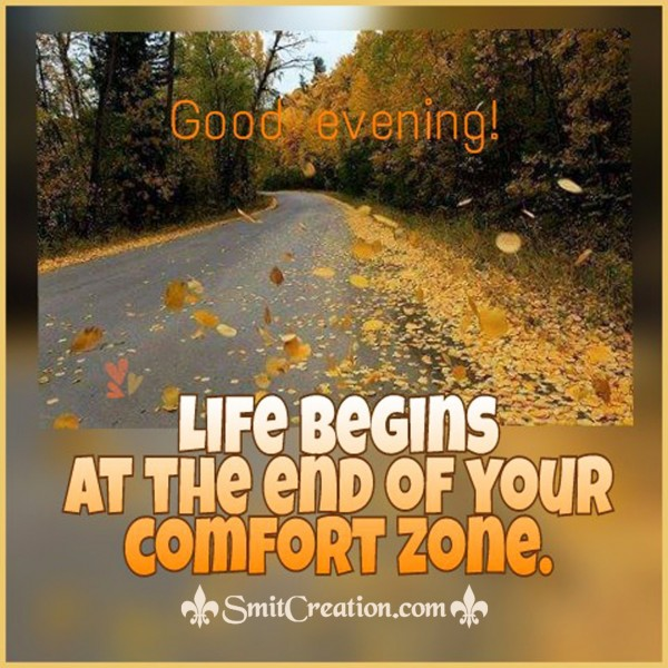 Good Evening – Life Begins At The End Of Your Comfort Zone