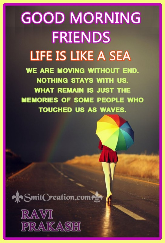 GOOD MORNING FRIENDS - LIFE IS LIKE A SEA
