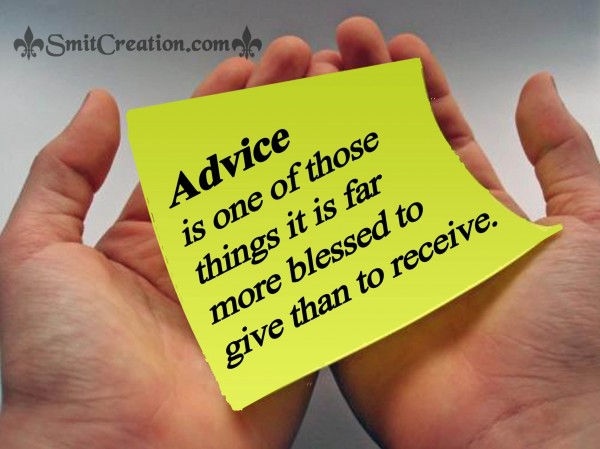 Advice is more blessed to give than to receive
