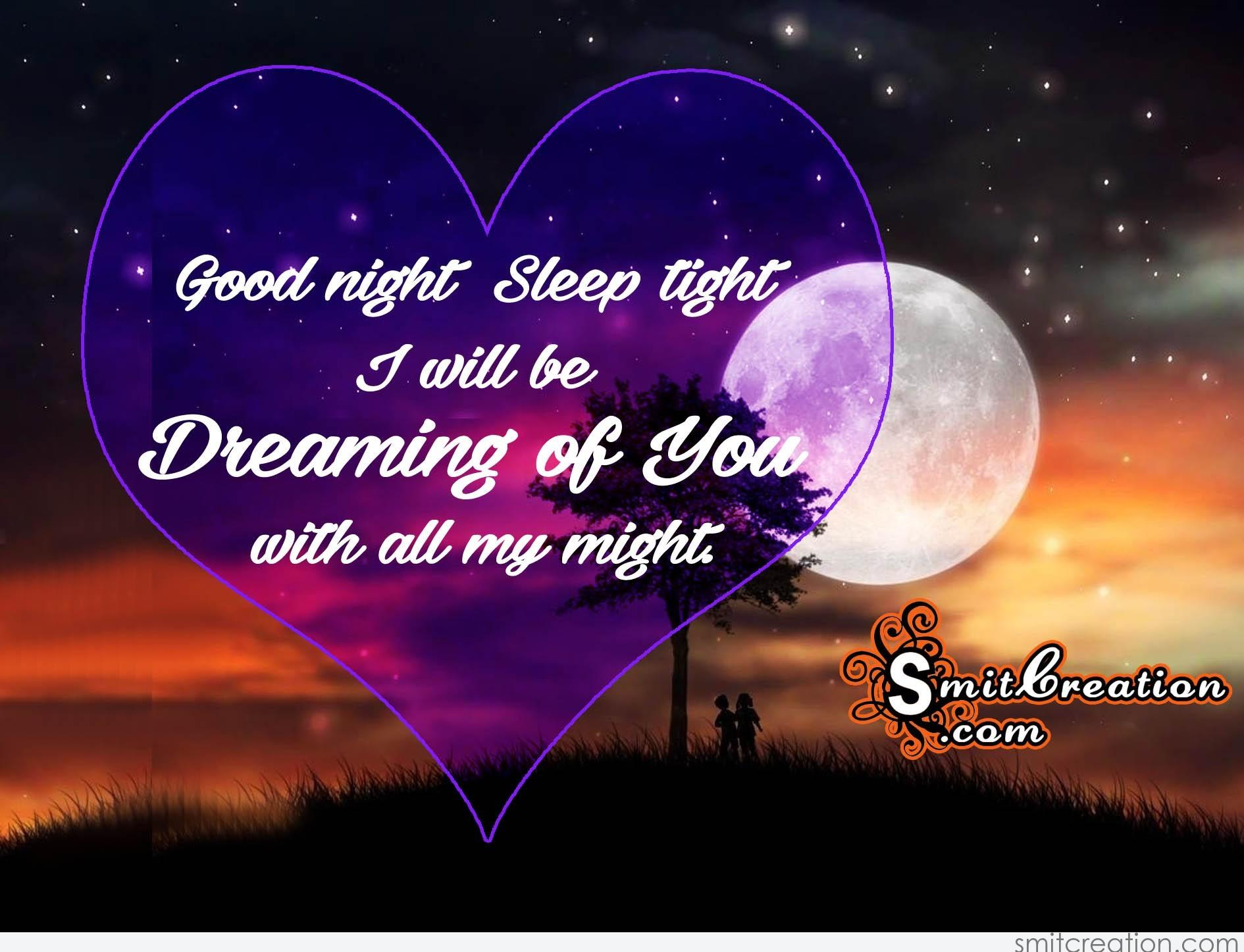 good night sleep tight i will be dreaming of you with all my might