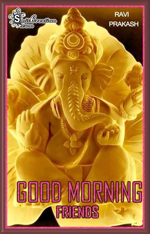 GOOD MORNING FRIENDS – SHRI GANESH