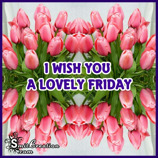I WISH YOU A LOVELY FRIDAY