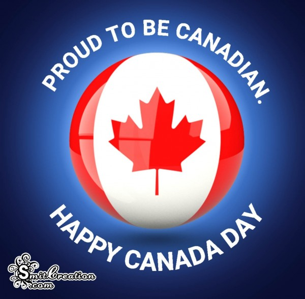 HAPPY CANADA DAY – PROUD TO BE CANADIAN