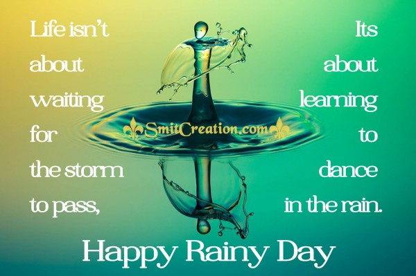 Happy Rainy Day – Life is about dance in the rain.