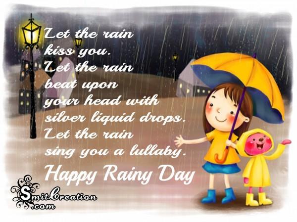 Happy Rainy Day – Let the rain kiss you