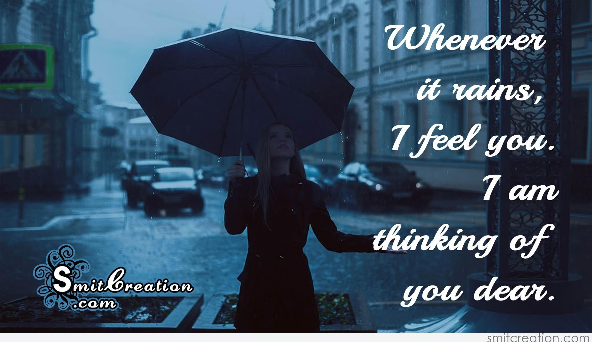 Whenever it rains, I feel You  I am thinking of you