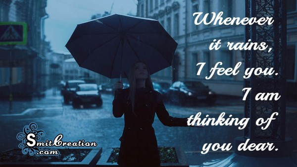 Whenever it rains, I feel You. I am thinking of you.