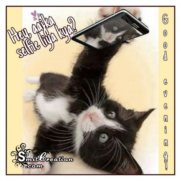 Hey aajka selfie liya kya?