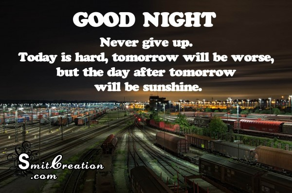 GOOD NIGHT – Never give up.