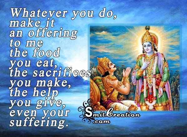 Whatever you do make it an offering to Krishna