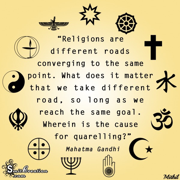 Religions are differnt roads converging to the same point
