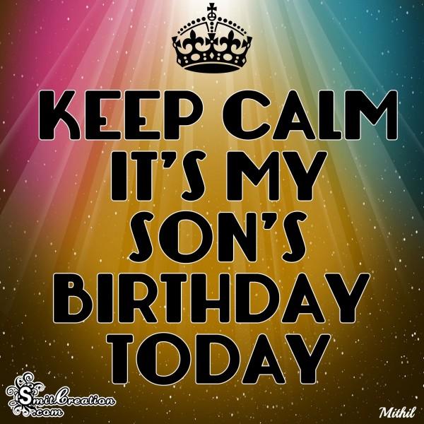 KEEP CALM IT'S MY SON'S BIRTHDAY TODAY