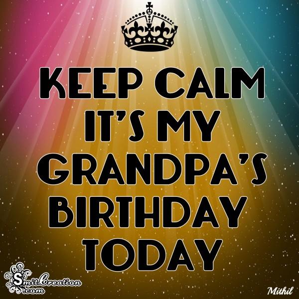 KEEP CALM IT'S MY GRANDPA'S BIRTHDAY TODAY