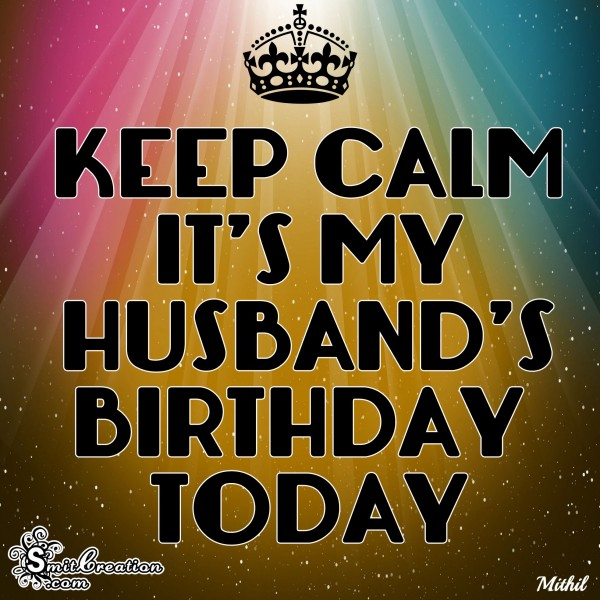 KEEP CALM IT'S MY HUSBAND'S BIRTHDAY TODAY