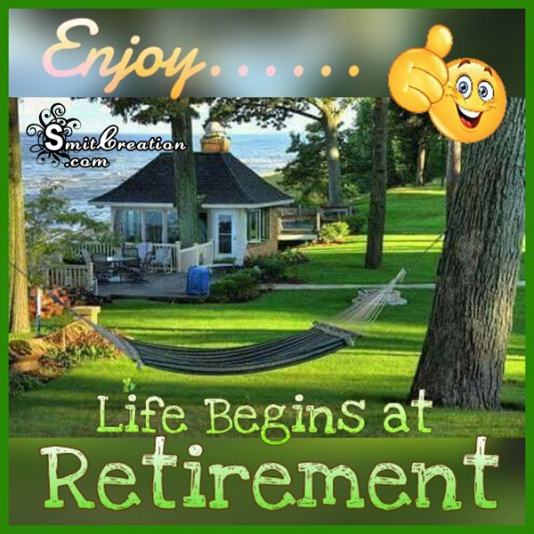 Life Begins at Retirement