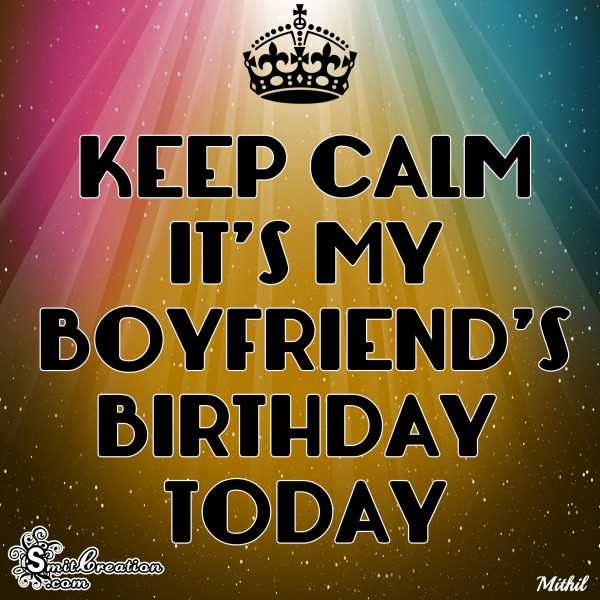 KEEP CALM IT'S MY BOYFRIEND'S BIRTHDAY TODAY