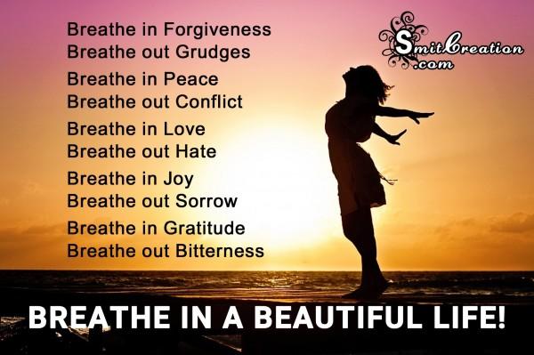 BREATHE IN A BEAUTIFUL LIFE