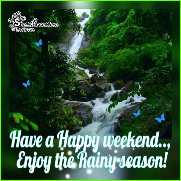 Have a Happy weekend… Enjoy the Rainy season!
