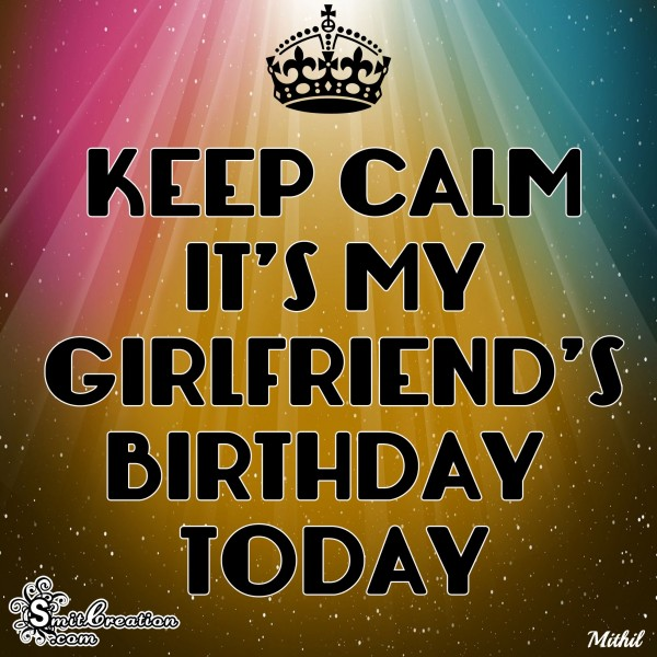 KEEP CALM IT'S MY GIRLFRIEND'S BIRTHDAY TODAY