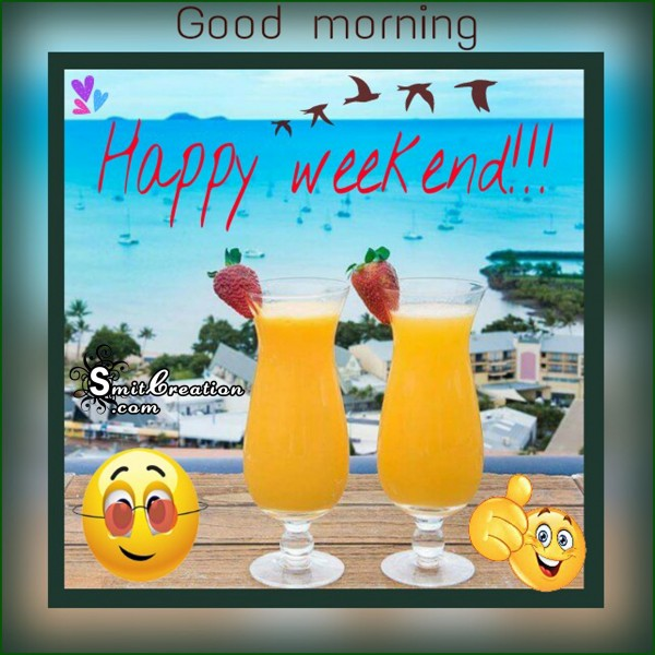 Good Morning – Happy Weekend