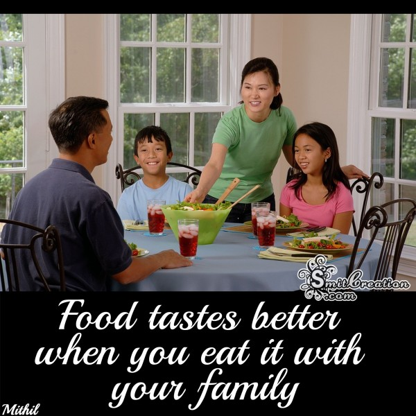 Food tastes better when eat with family