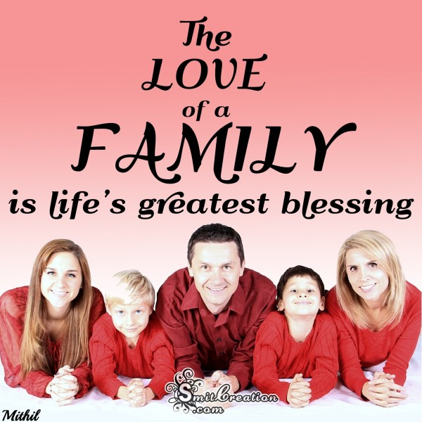 The LOVE of a FAMILY is life's greatest blessings