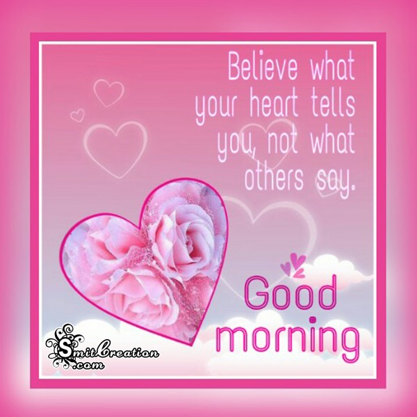Good Morning - Belive what your heart tells you