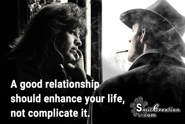 A good relationship should enhance your life