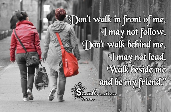Walk beside me  and be my friend