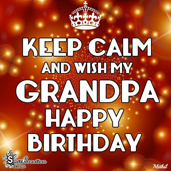 KEEP CALM AND WISH MY GRANDPA HAPPY BIRTHDAY