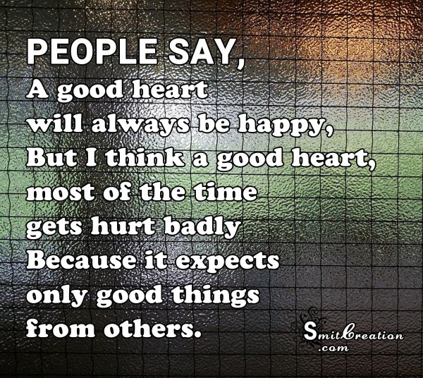 A good heart expects only good things from others