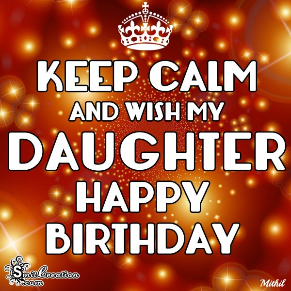 KEEP CALM AND WISH MY DAUGHTER HAPPY BIRTHDAY