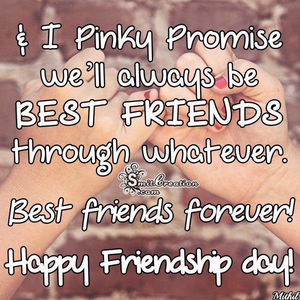 HAPPY FRIENDSHIP DAY – I Pinky Promise we w'll be BEST FRIENDS