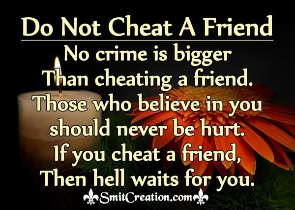Do Not Cheat A Friend