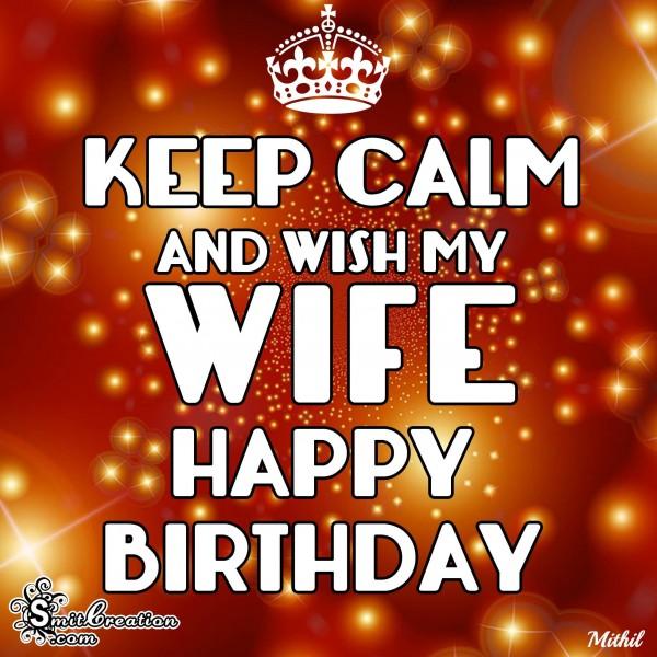 KEEP CALM AND WISH MY WIFE HAPPY BIRTHDAY