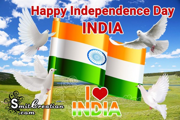 Happy Independence Day INDIA - I LOVE INDIA