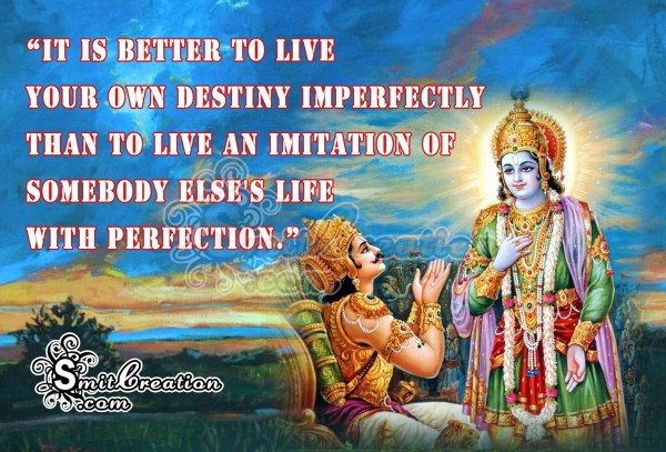 It is better to live  your own destiny