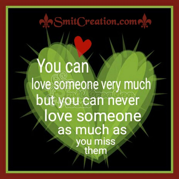 You Can love someone  very much