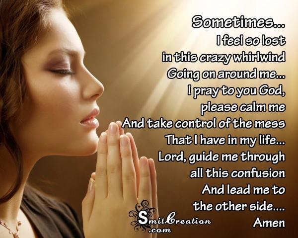 I pray to you God, please calm me