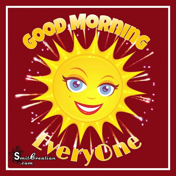 GOOD MORNING EVERYONE