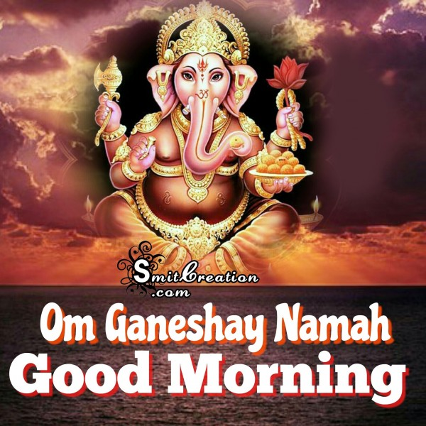 Good Morning - Om Ganeshay Namah