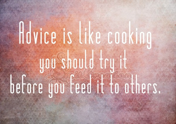 Advice is like cooking