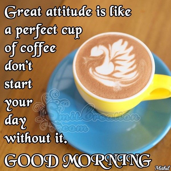 GOOD MORNING – Great attitude is like a perfect cup of coffee