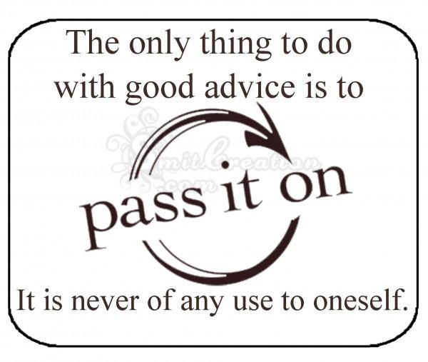 Pass it on good advice