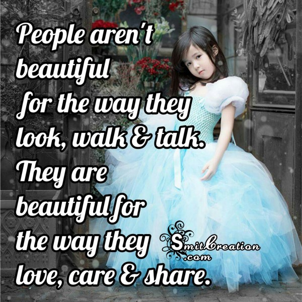 People are beautiful for the way they love, care & share
