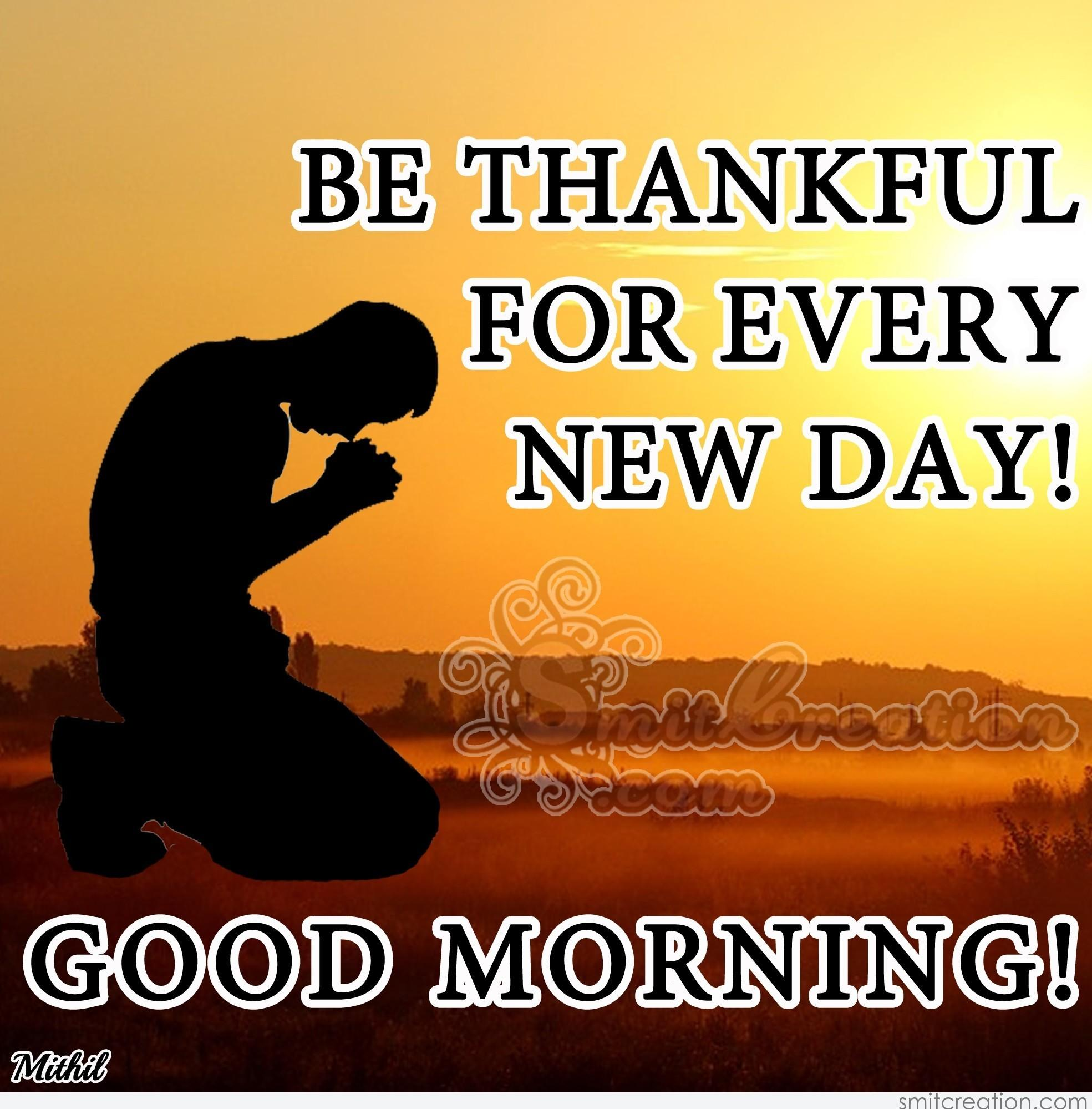 Good Morning Be Thankful For Every New Day Smitcreation Com