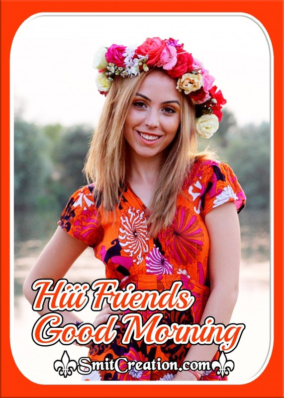 Hiii Friends Good Morning