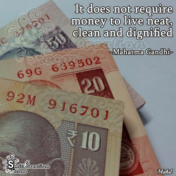 It does not require money to live neat, clean and dignified