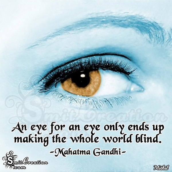 Happy Gandhi Jayanti – An eye for eye only ends up making the whole world blind